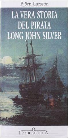Amazon.it: La vera storia del pirata Long John Silver - Björn Larsson, K. De Marco - Libri