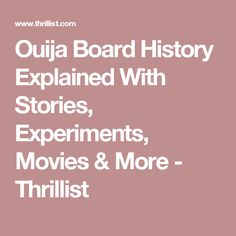 Ouija Board History Explained With Stories, Experiments, Movies & More - Thrillist