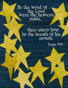 By the word of the Lord the heavens were made, their starry host by the breath of his mouth. ~ Psalm 33:6