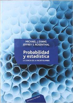 Probabilidad y estadística : la ciencia de la incertidumbre. Sign. T 519.2 EVA___. http://encore.fama.us.es/iii/encore/record/C__Rb2678743?lang=spi