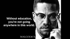 """#MalcomX: """"Without education, you're not going anywhere in this world""""  #InspirationalQuotes"""