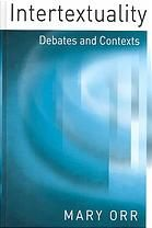 Intertextuality : debates and contexts by Mary Orr (2003)