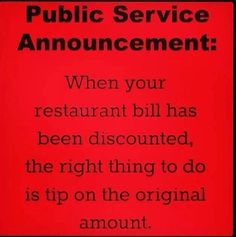 If I didn't discount your service don't discount my tip.