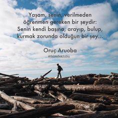 Yaşam, senin, verilmeden yapmayı öğrenmen gereken bir şeydir: Senin, kendi başına, arayıp, bulup, kurmak zorunda olduğun bir şey... - Oruç Aruoba #sözler #anlamlısözler #güzelsözler #manalısözler #özlüsözler #alıntı #alıntılar #alıntıdır #alıntısözler #şiir #edebiyat