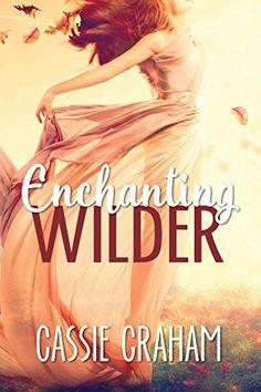 Enchanting Wilder by Cassie Graham https://www.amazon.com/dp/B01IYVWPWM/ref=cm_sw_r_pi_dp_MjWLxbNP5F1A0