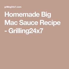 Homemade Big Mac Sauce Recipe - Grilling24x7