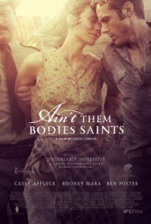Ain't Them Bodies Saints (2013) Rooney Mara, Casey Affleck  The tale of an outlaw who escapes from prison and sets out across the Texas hills to reunite with his wife and the daughter he has never met.