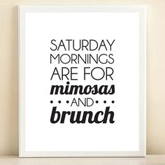 Saturday Mornings are for mimosas and brunch -- Mimosa Reminder Art Print