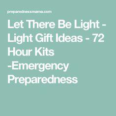 Let There Be Light - Light Gift Ideas - 72 Hour Kits -Emergency Preparedness