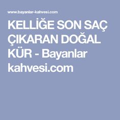 KELLİĞE SON SAÇ ÇIKARAN DOĞAL KÜR - Bayanlar kahvesi.com Natural Hair Serum, Silky Hair, Latest Hairstyles, Hair Removal, Hair Loss, Aloe Vera, Natural Remedies, How To Remove, Hair Beauty