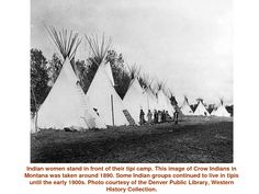 Indian women stand in front of their tipi camp. This image of Crow Indians in Montana was taken around Some Indian groups continued to live in tipis until the early Photo courtesy of the Denver Public Library, Western History Collection. American Crow, American Indian Art, American Houses, Native American Quotes, Native American History, Crow Indians, Native American Regalia, Indian Pictures, Indian Tribes