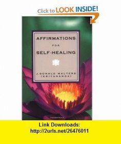 Affirmations for Self-Healing (9781878265401) Donald J. Walters , ISBN-10: 1878265407  , ISBN-13: 978-1878265401 ,  , tutorials , pdf , ebook , torrent , downloads , rapidshare , filesonic , hotfile , megaupload , fileserve