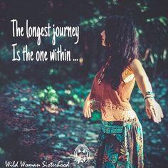 The longest journey is the journey within ... WILD WOMAN SISTERHOOD™