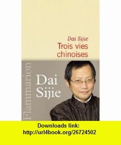 Trois vies chinoises (French Edition) (9782081240506) Dai Sijie , ISBN-10: 2081240505  , ISBN-13: 978-2081240506 ,  , tutorials , pdf , ebook , torrent , downloads , rapidshare , filesonic , hotfile , megaupload , fileserve