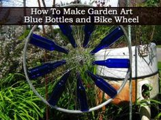 How To Make Garden Art - Blue Bottles and Bike Wheel - Plant Care Today