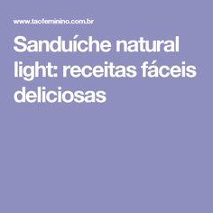 Sanduíche natural light: receitas fáceis deliciosas