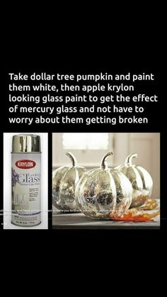 Dollar tree pumpkins painted white then sprayed with looking glass spray. ** Directions: Take Dollar Tree pumpkins and paint them white. Then apply Krylon Looking Glass paint. Result: The look of Mercury glass without the worry of breakage! Looking Glass Paint, Krylon Looking Glass, Dollar Tree Pumpkins, Glass Pumpkins, Painted Pumpkins, Plastic Pumpkins, Dollar Tree Fall, Fall Pumpkins, How To Paint Pumpkins