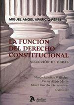 Aparicio Pérez, Miguel Angel. La función del derecho constitucional. Atelier, 2013