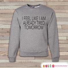 Tired Already Shirt - Funny Sweatshirt - Adult Crewneck Sweatshirt - Funny Men's Grey Sweatshirt - Sleep Lover Gift Idea - Grey Crewneck