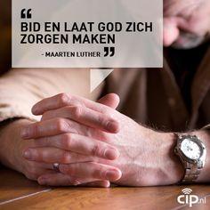 Bid en laat God zich zorgen maken. Maarten Luther. Pray and let God worry