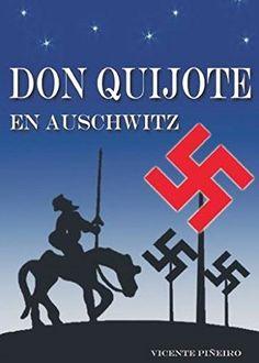 DON QUIJOTE EN AUSCHWITZ (Spanish Edition) by vicennte piñeiro gonzalez http://www.amazon.com/dp/B00N9Z6X7W/ref=cm_sw_r_pi_dp_FSn4vb0CXPBJK