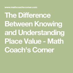 The Difference Between Knowing and Understanding Place Value - Math Coach's Corner