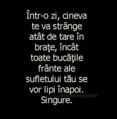 Intr-o zi, cineva te va strange incat bucatile sufletului se vor lipi inapoi Rap Quotes, Love Quotes, Motivational Quotes, Inspirational Quotes, Just You And Me, Love You, I Hate My Life, Black Quotes, Sad Stories
