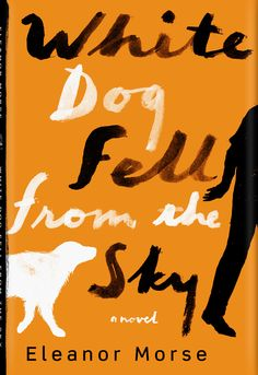 Book Cover Illustration and Hand Lettering for 'White Dog Fell From the Sky'. © Jim Tierney 2012