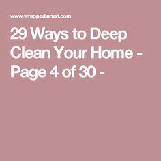 29 Ways to Deep Clean Your Home - Page 4 of 30 -