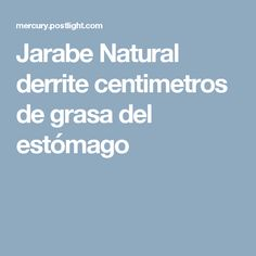 Jarabe Natural derrite centimetros de grasa del estómago