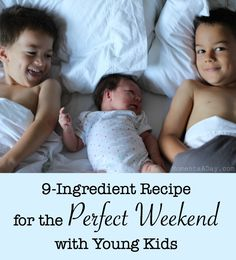 Simple tips to have a relaxing meaningful and fun weekend as a family with young kids