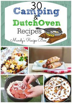 Don't leave on your summer camping trip without checking out these 30 Camping & Dutch Oven Recipes!