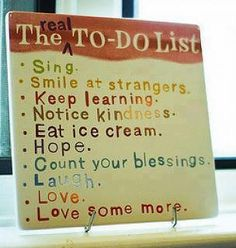 A great To-Do list. Do one thing at least every day.