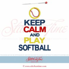 5647 Sayings : Keep Calm & Play Softball Applique 5x7