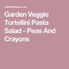 Garden Veggie Tortellini Pasta Salad - Peas And Crayons