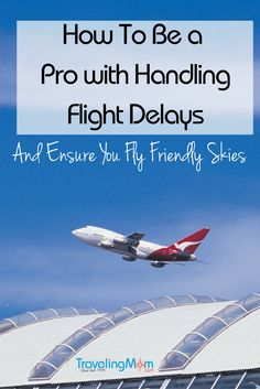 How to become a Pro in Handling Flight Delays so your family can get back to flying the friendly skies. A great tip for planning a family vacation and making sure things run smoothly.