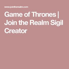Game of Thrones | Join the Realm Sigil Creator