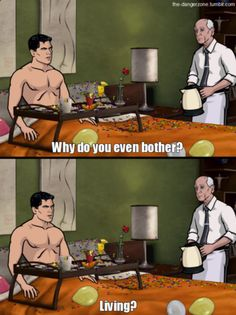 The never-ending torture that poor man goes through (is hilarious). #Archer