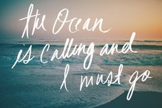 The Ocean is Calling and I Must Go.the ocean is calling and i am going Ocean Quotes, Beach Quotes, Summer Quotes, Ocean Sayings, Seaside Quotes, Hawaii Quotes, Surf Quotes, I Love The Beach, My Love