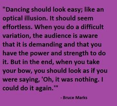 Love this dance quote because of this most don't know how difficult it is to dance and do it well