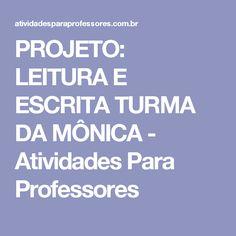 PROJETO: LEITURA E ESCRITA TURMA DA MÔNICA - Atividades Para Professores
