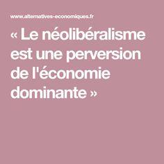 « Le néolibéralisme est une perversion de l'économie dominante »