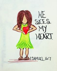 """""""The Lord does not look at the things people look at. People look at the outward appearance, but the Lord looks at the heart."""" 1 Samuel 16:7"""