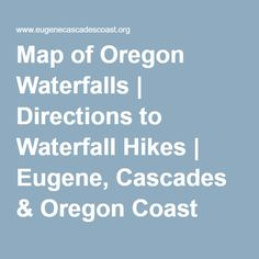 Map of Oregon Waterfalls | Directions to Waterfall Hikes | Eugene, Cascades & Oregon Coast