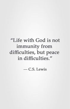 """Great quote from CS Lewis! """"Life with God is not immunity from difficulties, but peace in difficulties. :) """" God can give us peace even when trouble seems to find us. Quotable Quotes, Faith Quotes, Bible Quotes, Me Quotes, Godly Men Quotes, Quotes Of Hope, God Strength Quotes, Career Quotes, Dream Quotes"""