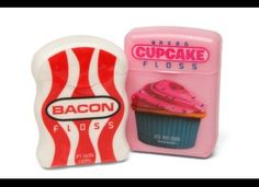 Bacon-flavored dental floss and toothpicks..........I'm waiting for the Tequila.....