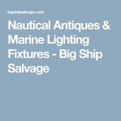 Nautical Antiques & Marine Lighting Fixtures - Big Ship Salvage