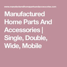 Manufactured Home Parts And Accessories | Single, Double, Wide, Mobile