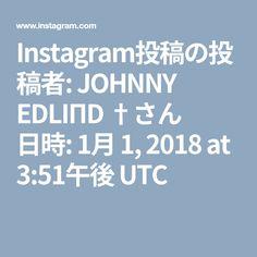 Instagram投稿の投稿者: JOHNNY EDLIΠD †さん 日時: 1月 1, 2018 at 3:51午後 UTC