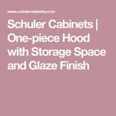 Schuler Cabinets   One-piece Hood with Storage Space and Glaze Finish